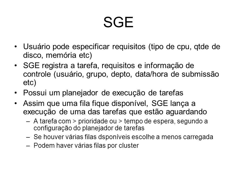 SGE Usuário pode especificar requisitos (tipo de cpu, qtde de disco, memória etc) SGE registra a tarefa, requisitos e informação de controle (usuário,