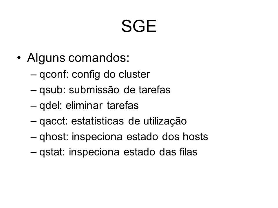 SGE Alguns comandos: –qconf: config do cluster –qsub: submissão de tarefas –qdel: eliminar tarefas –qacct: estatísticas de utilização –qhost: inspecio