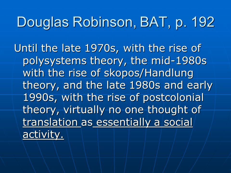 Douglas Robinson, BAT, p. 192 Until the late 1970s, with the rise of polysystems theory, the mid-1980s with the rise of skopos/Handlung theory, and th