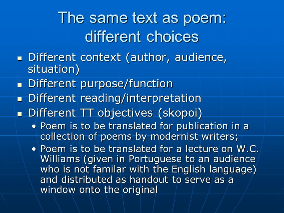 The same text as poem: different choices Different context (author, audience, situation) Different context (author, audience, situation) Different pur