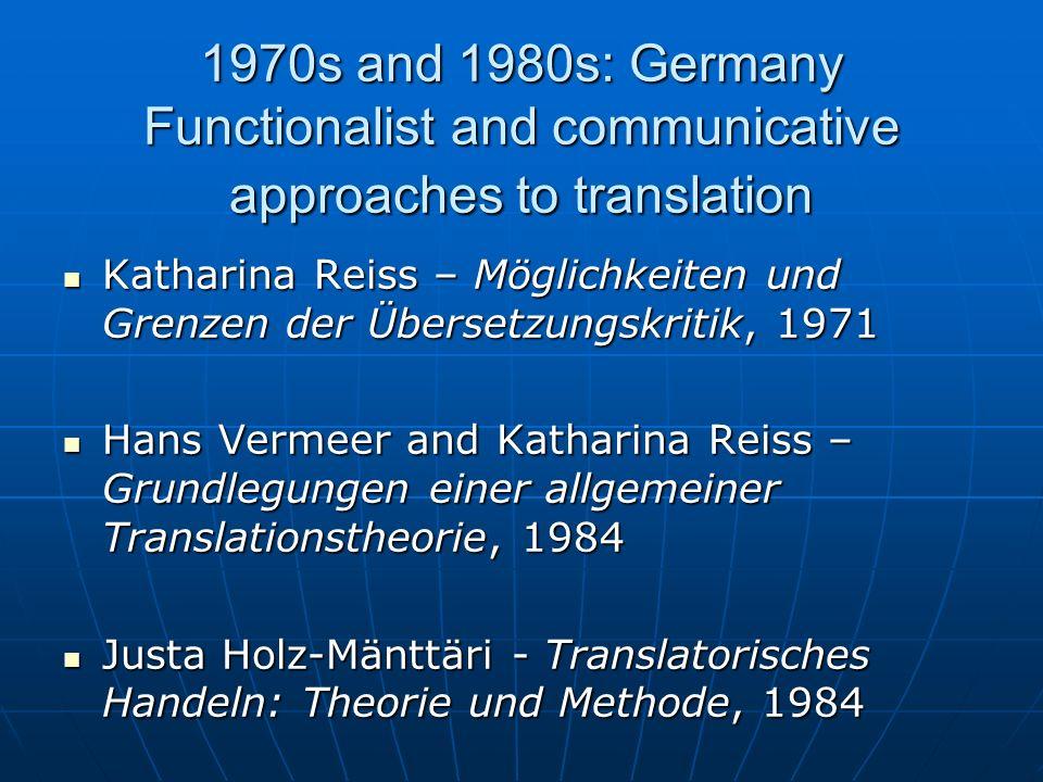 1970s and 1980s: Germany Functionalist and communicative approaches to translation Katharina Reiss – Möglichkeiten und Grenzen der Übersetzungskritik,