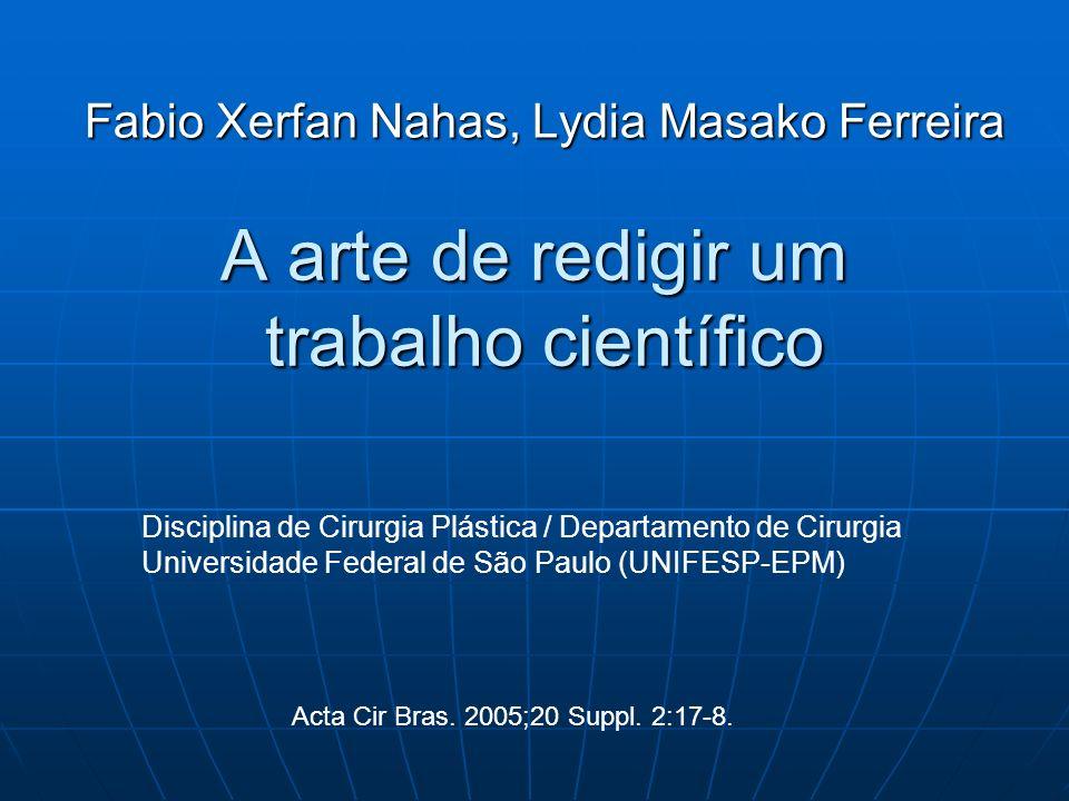 A arte de redigir um trabalho científico Fabio Xerfan Nahas, Lydia Masako Ferreira Disciplina de Cirurgia Plástica / Departamento de Cirurgia Universi