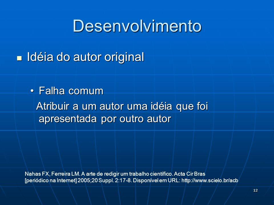 12 Desenvolvimento Idéia do autor original Idéia do autor original Falha comumFalha comum Atribuir a um autor uma idéia que foi apresentada por outro