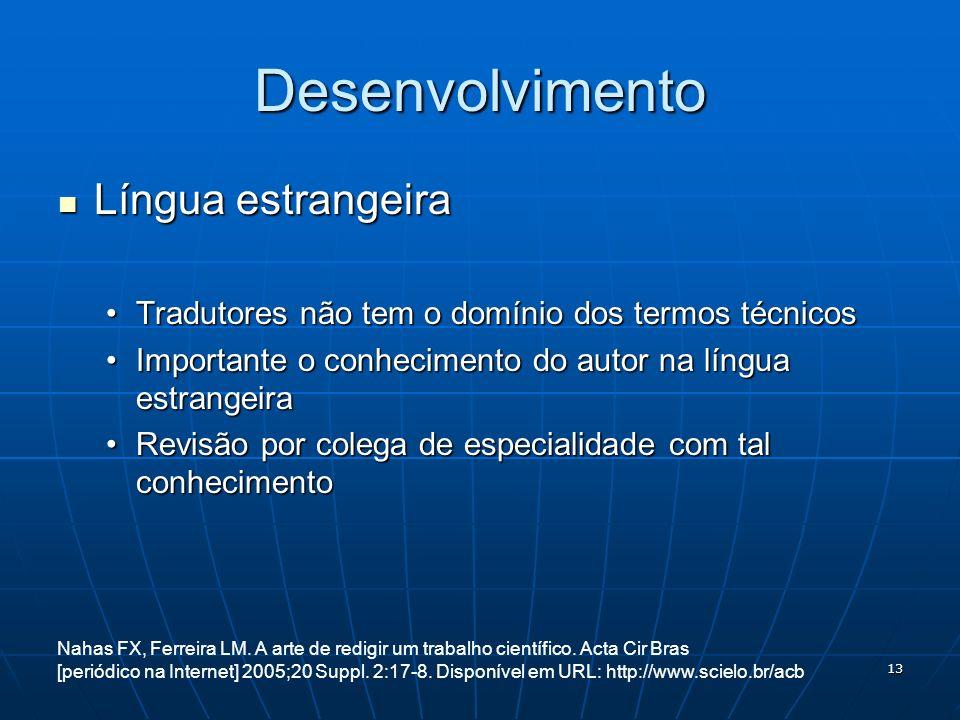 13 Desenvolvimento Língua estrangeira Língua estrangeira Tradutores não tem o domínio dos termos técnicosTradutores não tem o domínio dos termos técni