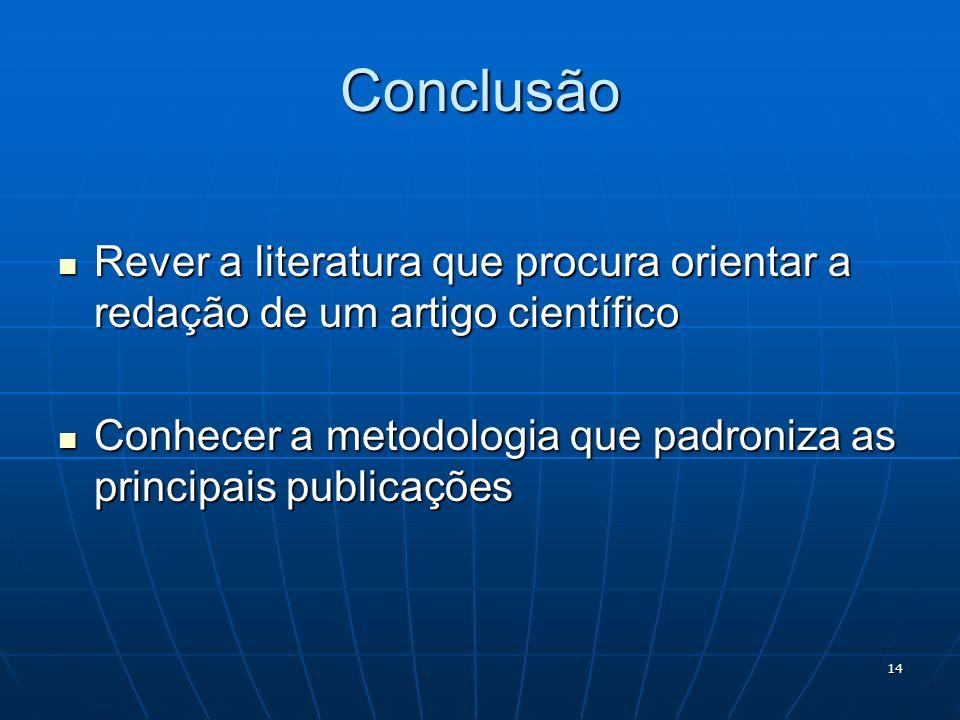 14 Conclusão Rever a literatura que procura orientar a redação de um artigo científico Rever a literatura que procura orientar a redação de um artigo