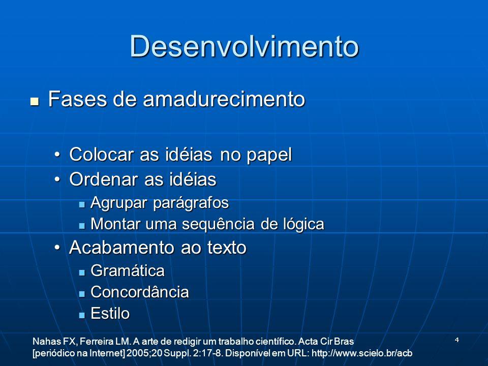 4 Desenvolvimento Fases de amadurecimento Fases de amadurecimento Colocar as idéias no papelColocar as idéias no papel Ordenar as idéiasOrdenar as idé