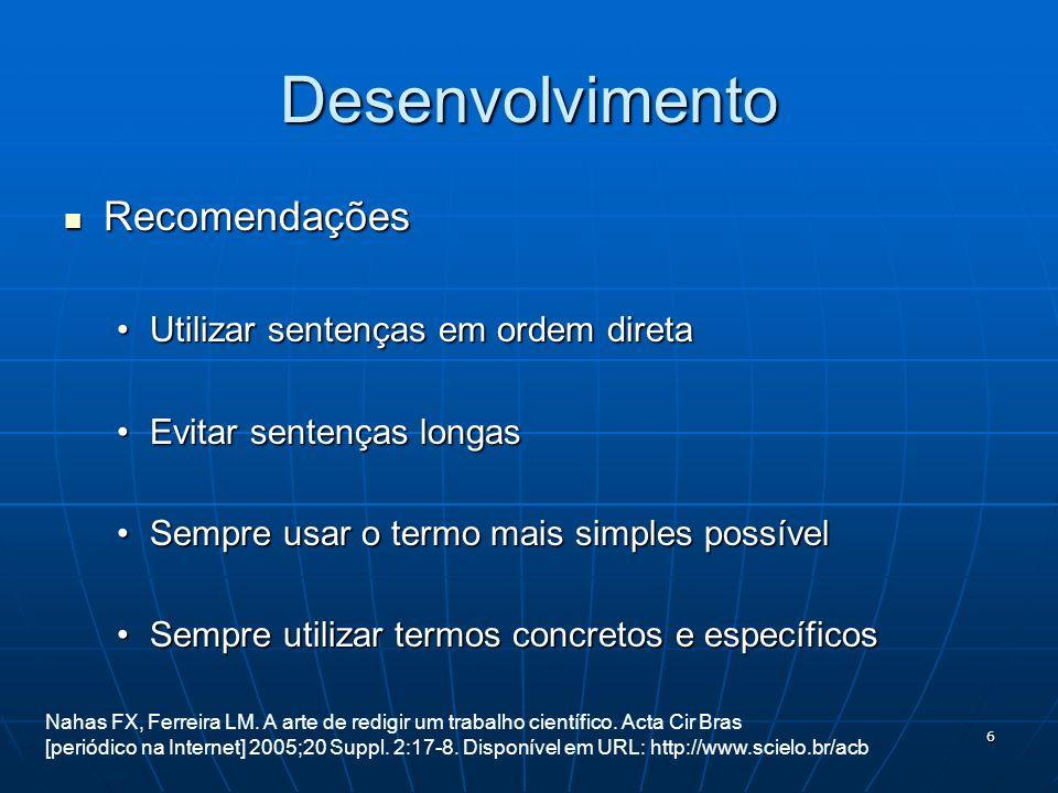 7 Desenvolvimento Recomendações Recomendações Evitar escrever no texto o pronome pessoal nósEvitar escrever no texto o pronome pessoal nós O texto deve ser impessoal O estudo provou...