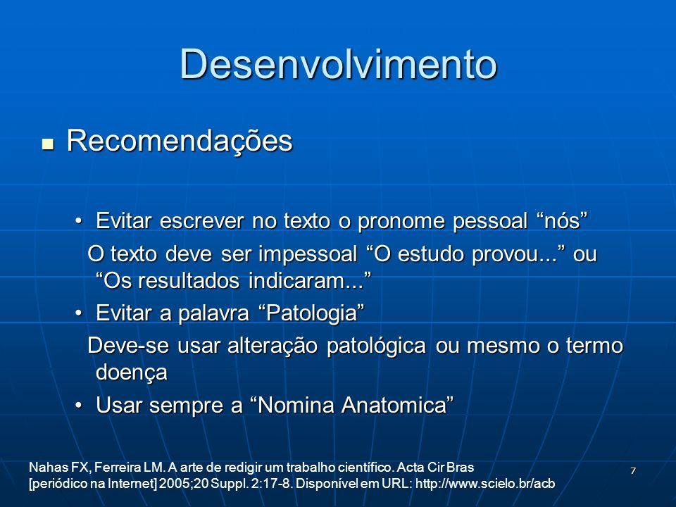 7 Desenvolvimento Recomendações Recomendações Evitar escrever no texto o pronome pessoal nósEvitar escrever no texto o pronome pessoal nós O texto dev