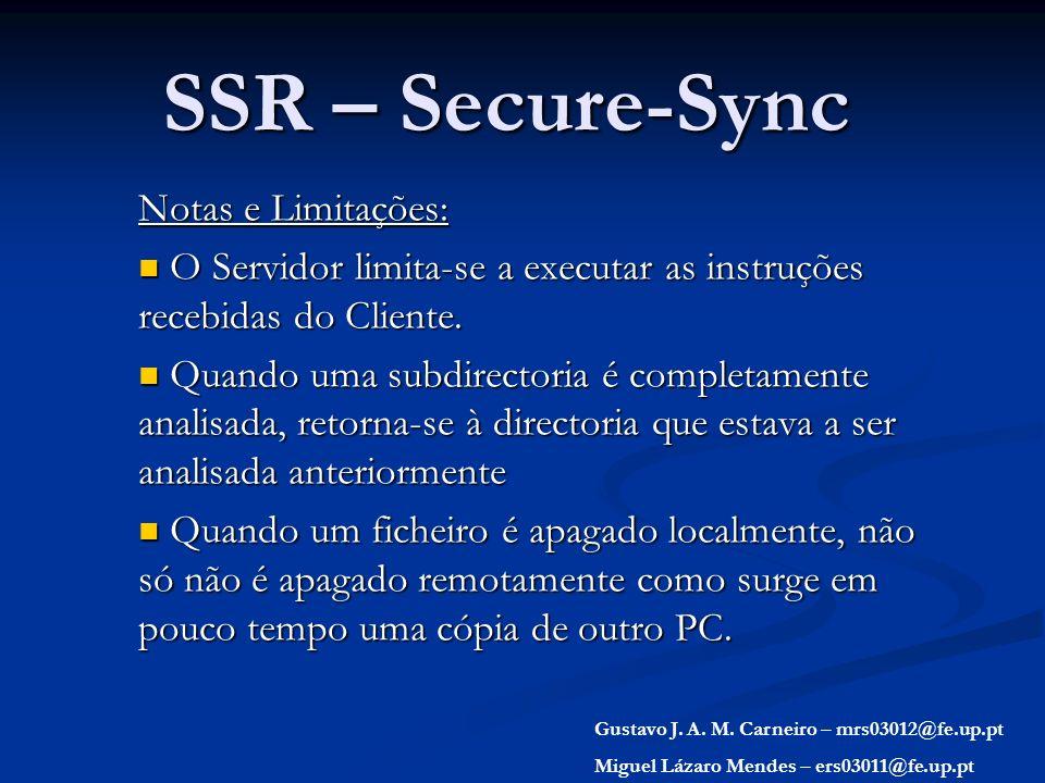 SSR – Secure-Sync Notas e Limitações: O Servidor limita-se a executar as instruções recebidas do Cliente. O Servidor limita-se a executar as instruçõe