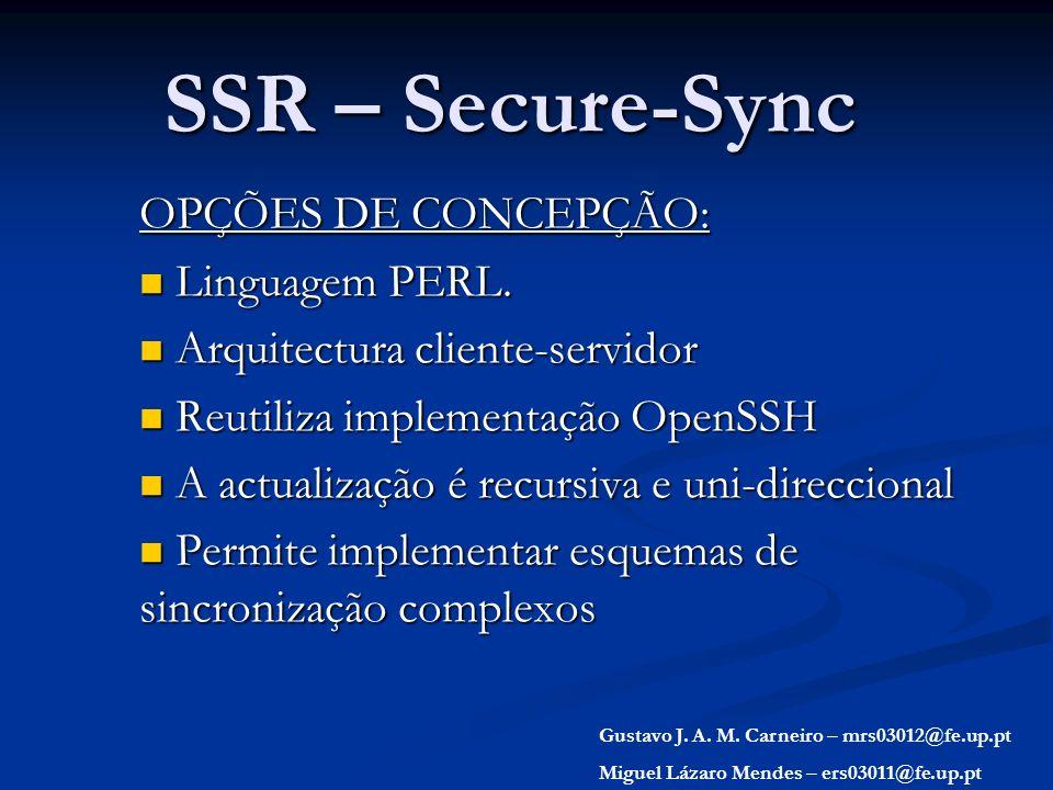 SSR – Secure-Sync OPÇÕES DE CONCEPÇÃO: Linguagem PERL. Linguagem PERL. Arquitectura cliente-servidor Arquitectura cliente-servidor Reutiliza implement