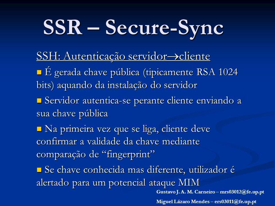 SSR – Secure-Sync SSH: Autenticação servidor cliente É gerada chave pública (tipicamente RSA 1024 bits) aquando da instalação do servidor É gerada cha