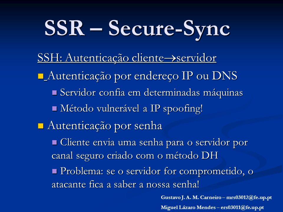 SSR – Secure-Sync SSH: Autenticação cliente servidor Autenticação por endereço IP ou DNS Autenticação por endereço IP ou DNS Servidor confia em determ
