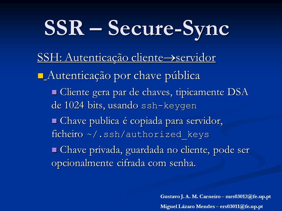 SSR – Secure-Sync SSH: Autenticação cliente servidor Autenticação por chave pública Autenticação por chave pública Cliente gera par de chaves, tipicam