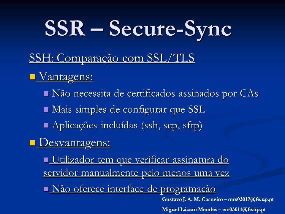 SSR – Secure-Sync SSH: Comparação com SSL/TLS Vantagens: Vantagens: Não necessita de certificados assinados por CAs Não necessita de certificados assi