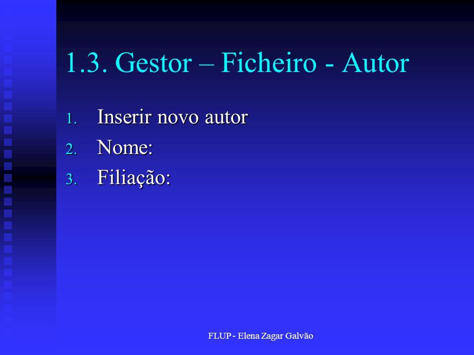 FLUP - Elena Zagar Galvão 1.3. Gestor – Ficheiro - Autor 1.