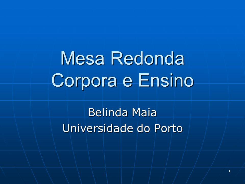 1 Mesa Redonda Corpora e Ensino Belinda Maia Universidade do Porto