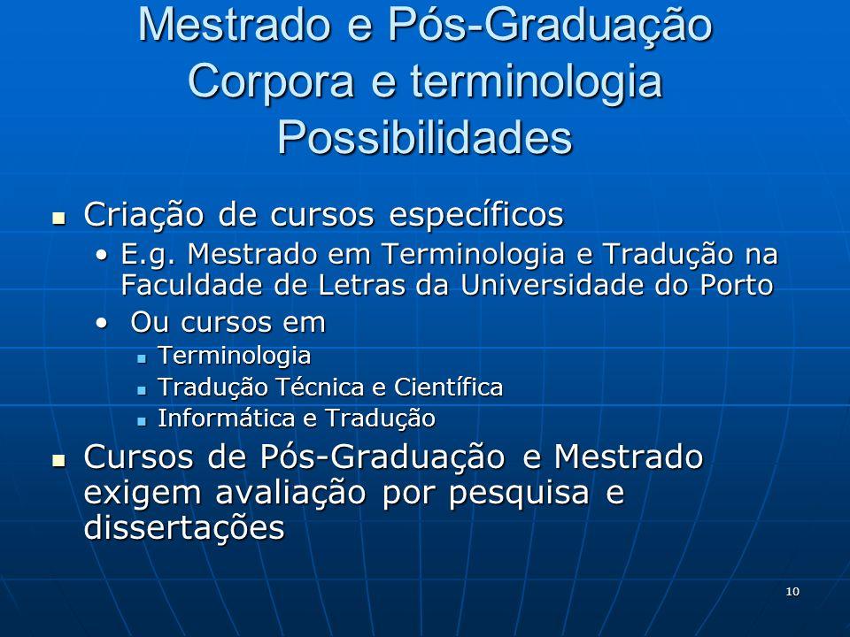 10 Mestrado e Pós-Graduação Corpora e terminologia Possibilidades Criação de cursos específicos Criação de cursos específicos E.g.
