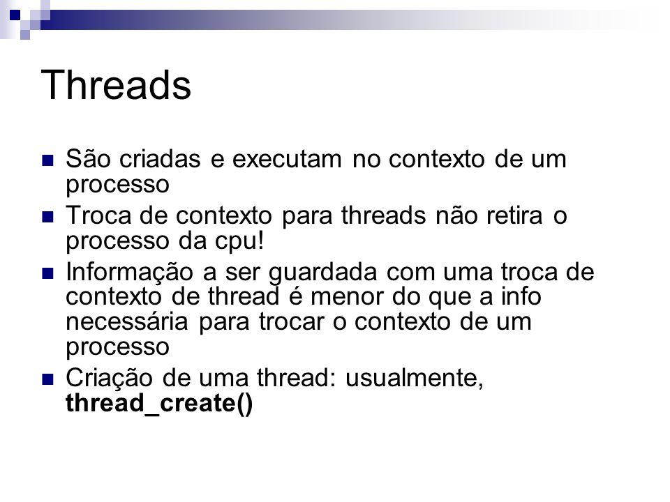 Threads São criadas e executam no contexto de um processo Troca de contexto para threads não retira o processo da cpu! Informação a ser guardada com u