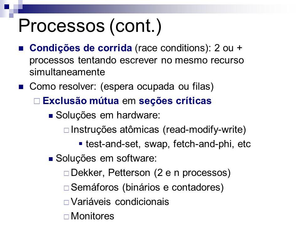 Processos (cont.) Condições de corrida (race conditions): 2 ou + processos tentando escrever no mesmo recurso simultaneamente Como resolver: (espera o