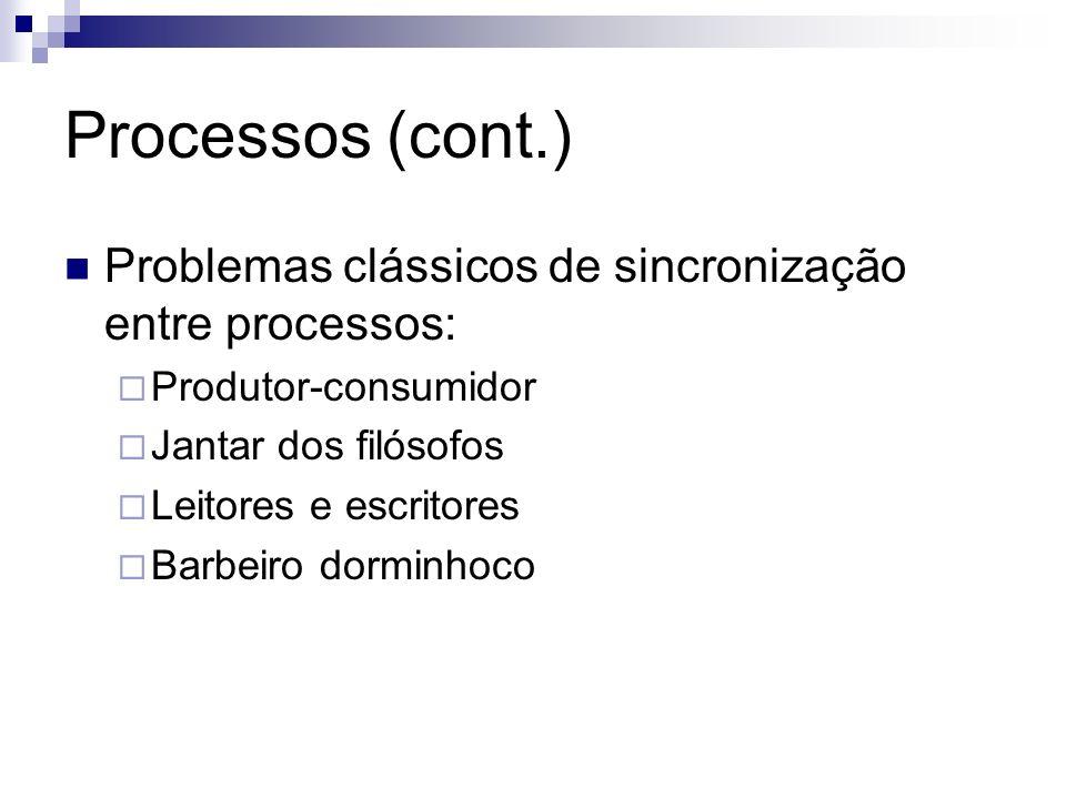 Processos (cont.) Problemas clássicos de sincronização entre processos: Produtor-consumidor Jantar dos filósofos Leitores e escritores Barbeiro dormin