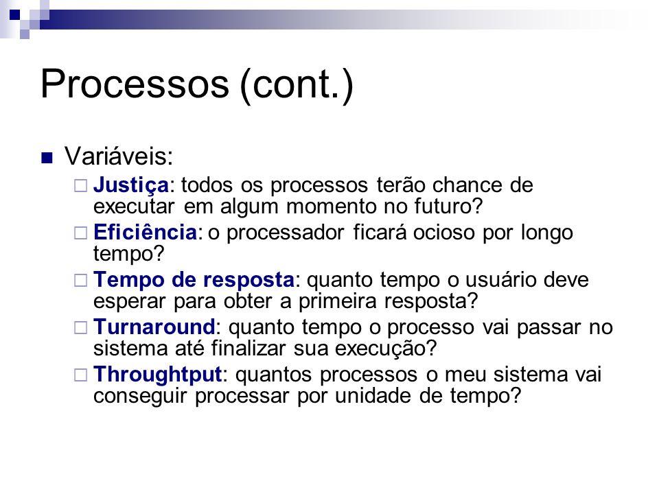 Processos (cont.) Variáveis: Justiça: todos os processos terão chance de executar em algum momento no futuro? Eficiência: o processador ficará ocioso