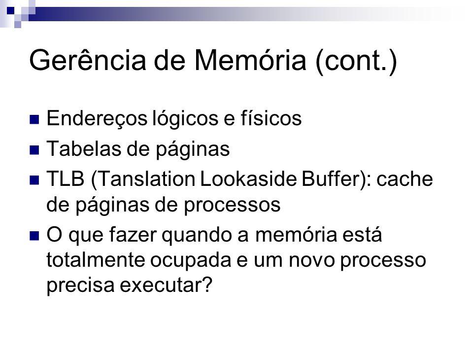 Gerência de Memória (cont.) Endereços lógicos e físicos Tabelas de páginas TLB (Tanslation Lookaside Buffer): cache de páginas de processos O que faze