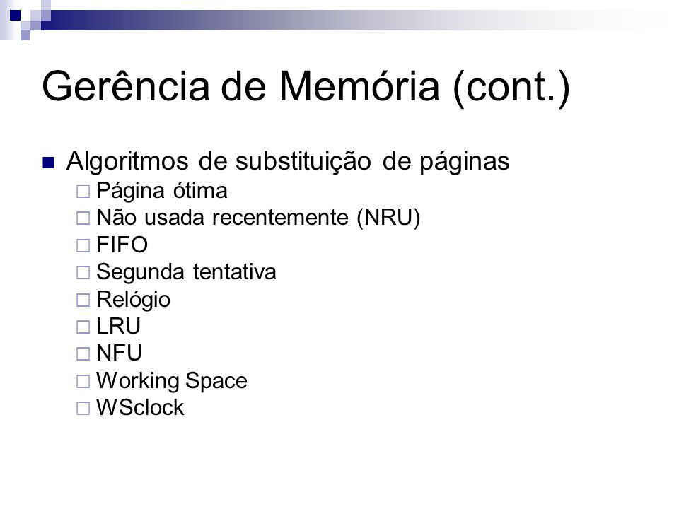 Gerência de Memória (cont.) Algoritmos de substituição de páginas Página ótima Não usada recentemente (NRU) FIFO Segunda tentativa Relógio LRU NFU Wor