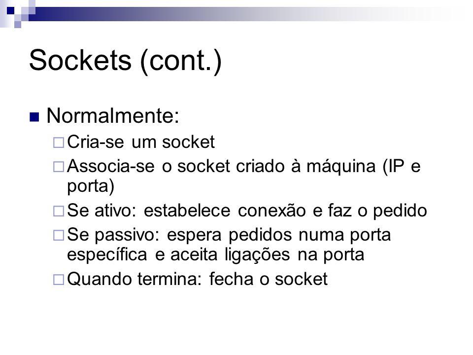 Sockets (cont.) Normalmente: Cria-se um socket Associa-se o socket criado à máquina (IP e porta) Se ativo: estabelece conexão e faz o pedido Se passiv