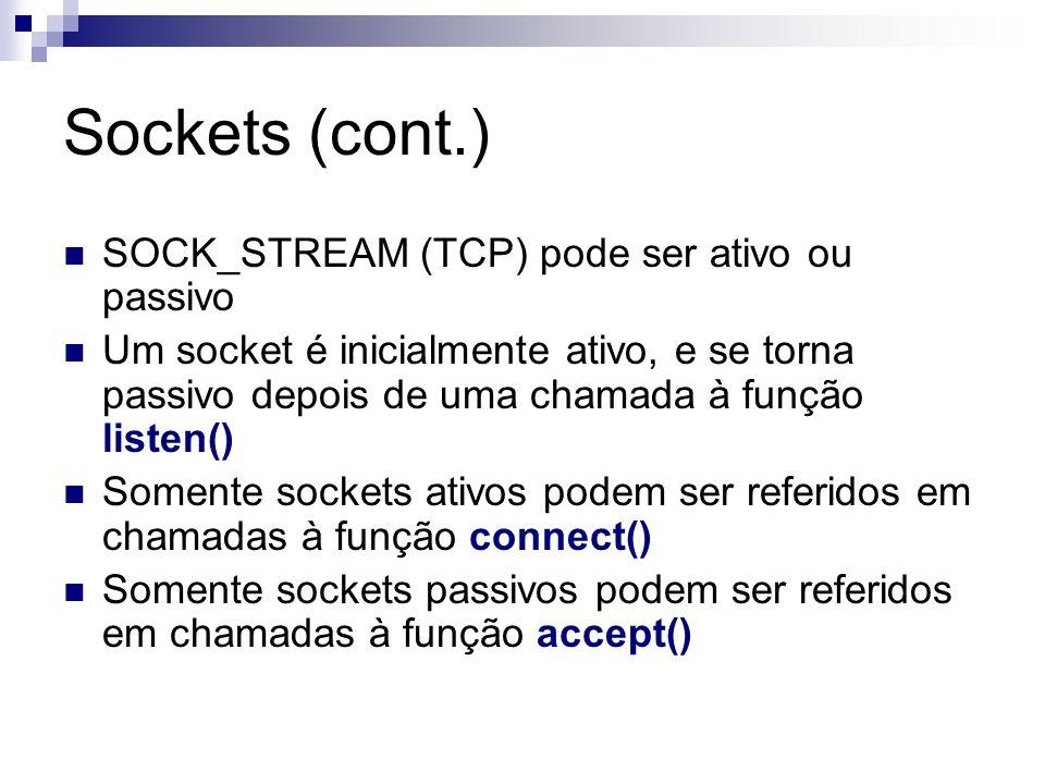 Sockets (cont.) SOCK_STREAM (TCP) pode ser ativo ou passivo Um socket é inicialmente ativo, e se torna passivo depois de uma chamada à função listen()