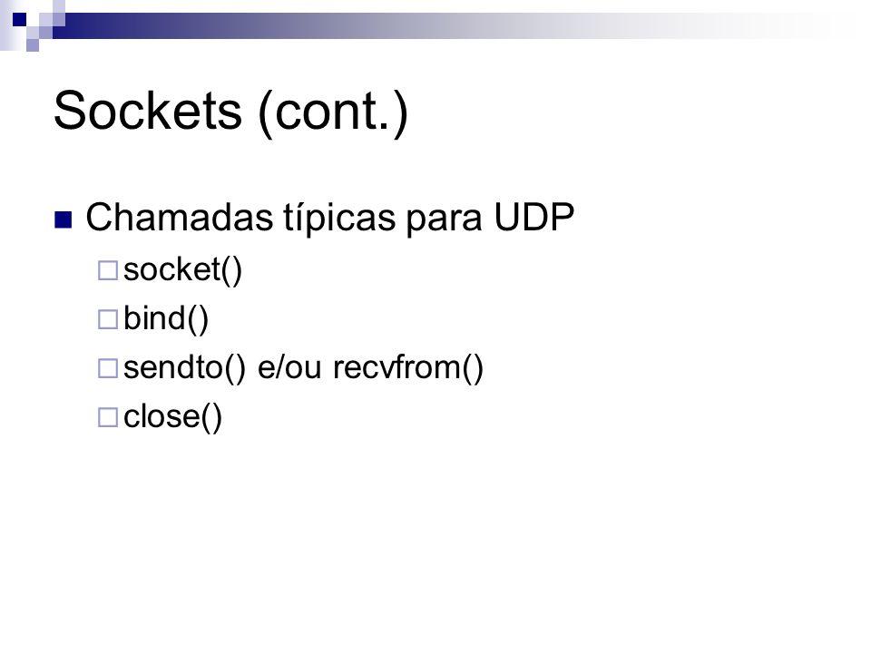Sockets (cont.) Chamadas típicas para UDP socket() bind() sendto() e/ou recvfrom() close()