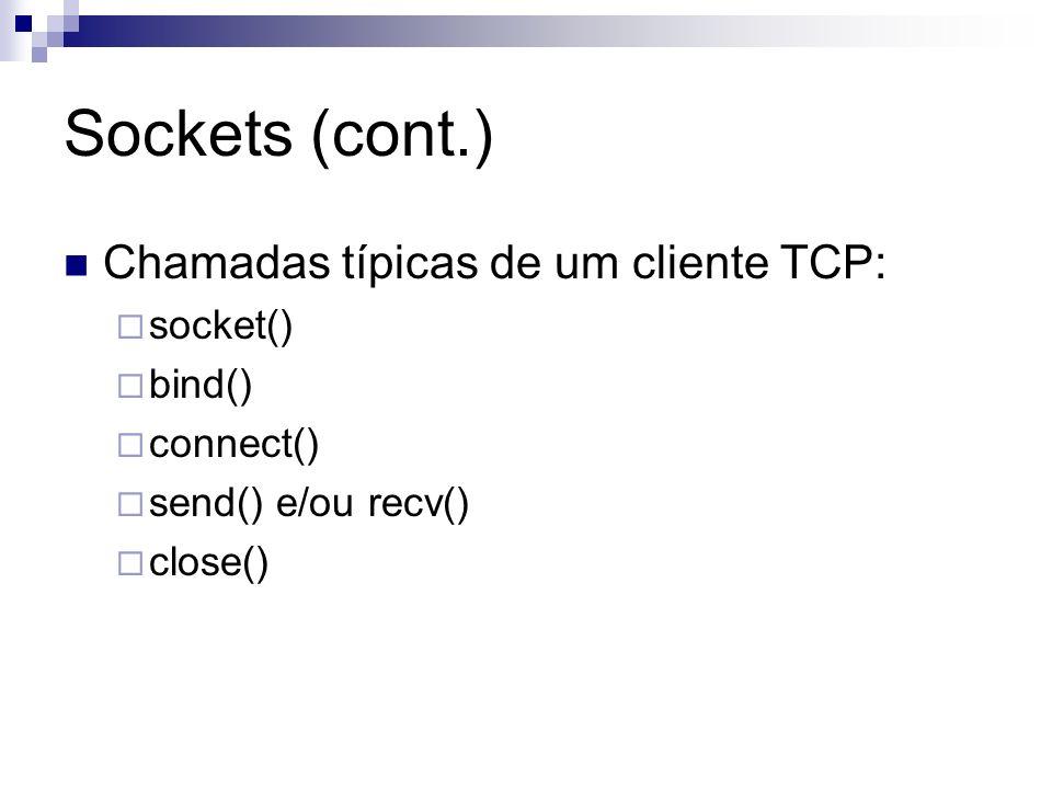 Sockets (cont.) Chamadas típicas de um cliente TCP: socket() bind() connect() send() e/ou recv() close()