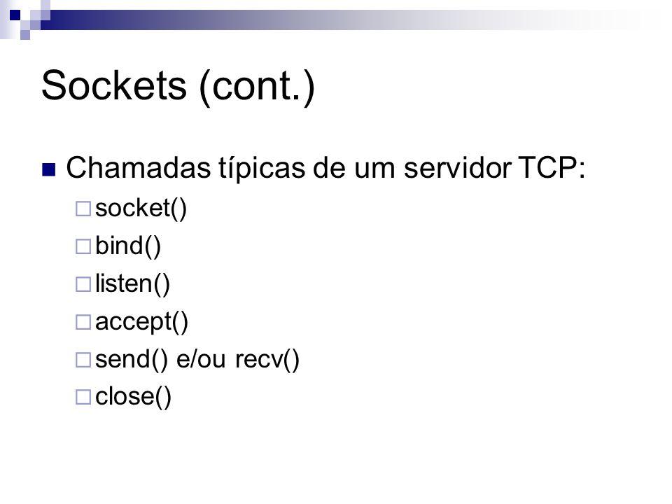 Sockets (cont.) Chamadas típicas de um servidor TCP: socket() bind() listen() accept() send() e/ou recv() close()