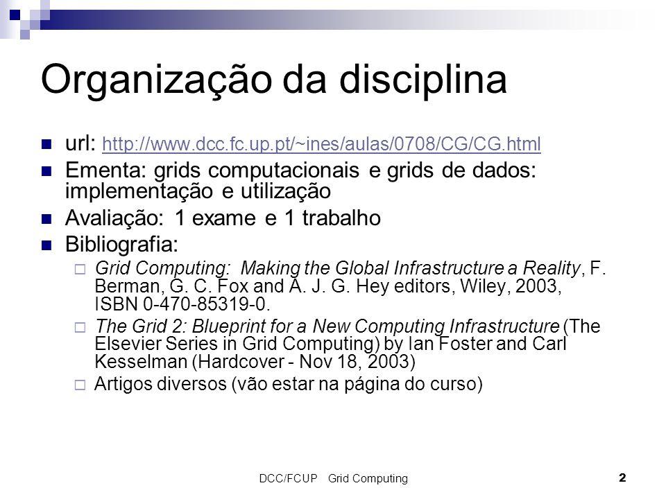 DCC/FCUP Grid Computing2 Organização da disciplina url: http://www.dcc.fc.up.pt/~ines/aulas/0708/CG/CG.html http://www.dcc.fc.up.pt/~ines/aulas/0708/C