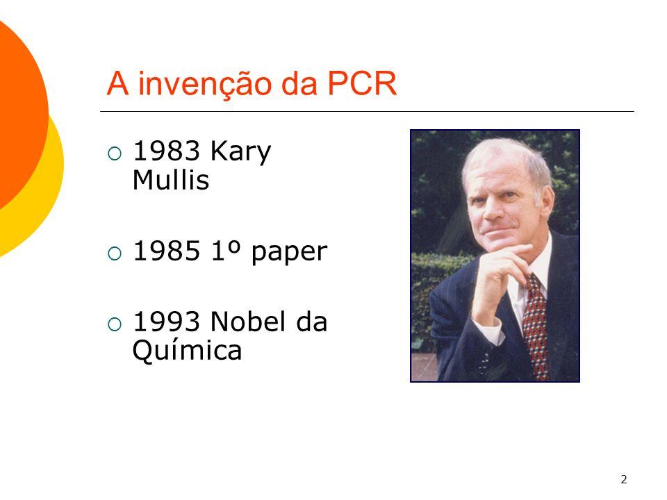 2 A invenção da PCR 1983 Kary Mullis 1985 1º paper 1993 Nobel da Química