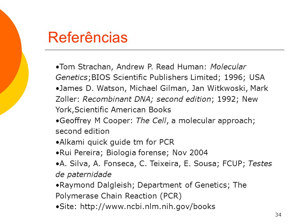 34 Referências Tom Strachan, Andrew P. Read Human: Molecular Genetics;BIOS Scientific Publishers Limited; 1996; USA James D. Watson, Michael Gilman, J