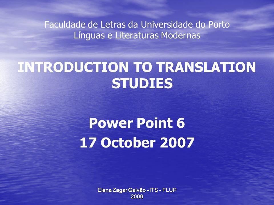 Elena Zagar Galvão - ITS - FLUP 2006 Faculdade de Letras da Universidade do Porto Línguas e Literaturas Modernas INTRODUCTION TO TRANSLATION STUDIES Power Point 6 17 October 2007