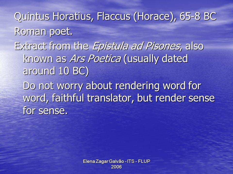 Elena Zagar Galvão - ITS - FLUP 2006 Quintus Horatius, Flaccus (Horace), 65-8 BC Roman poet.