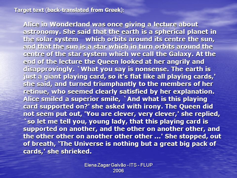 Elena Zagar Galvão - ITS - FLUP 2006 Target text (back-translated from Greek): Alice in Wonderland was once giving a lecture about astronomy.