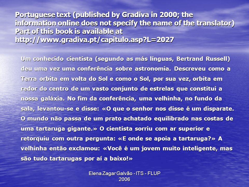 Elena Zagar Galvão - ITS - FLUP 2006 Another translation found at: http://fisica.nletras.com/viewtopic.php?p=1548&si d=dd87963dbbead2ba67a9ba92fa9ad482 «Um conhecido cientista ( alguns dizem que foi Bertrand Russel ), deu uma vez uma conferência sobre astronomia.