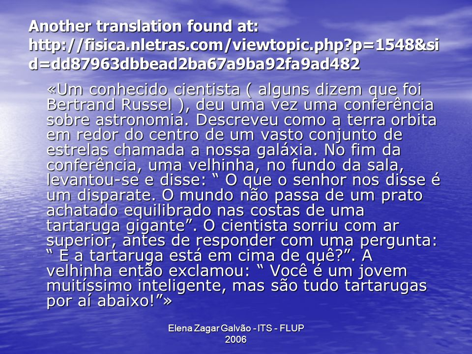Elena Zagar Galvão - ITS - FLUP 2006 Another translation found at: http://fisica.nletras.com/viewtopic.php?p=1548&si d=dd87963dbbead2ba67a9ba92fa9ad48