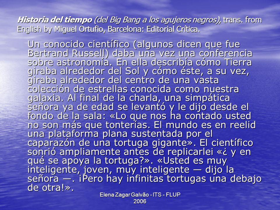 Elena Zagar Galvão - ITS - FLUP 2006 Historia del tiempo (del Big Bang a los agujeros negros), trans. from English by Miguel Ortufio, Barcelona: Edito