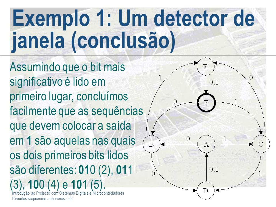 Introdução ao Projecto com Sistemas Digitais e Microcontroladores Circuitos sequenciais síncronos - 22 Exemplo 1: Um detector de janela (conclusão) As
