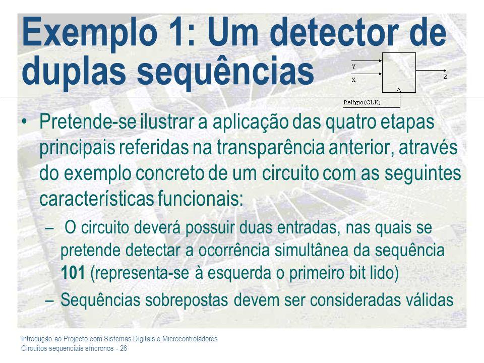 Introdução ao Projecto com Sistemas Digitais e Microcontroladores Circuitos sequenciais síncronos - 26 Exemplo 1: Um detector de duplas sequências Pre