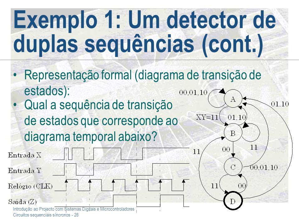 Introdução ao Projecto com Sistemas Digitais e Microcontroladores Circuitos sequenciais síncronos - 28 Exemplo 1: Um detector de duplas sequências (co
