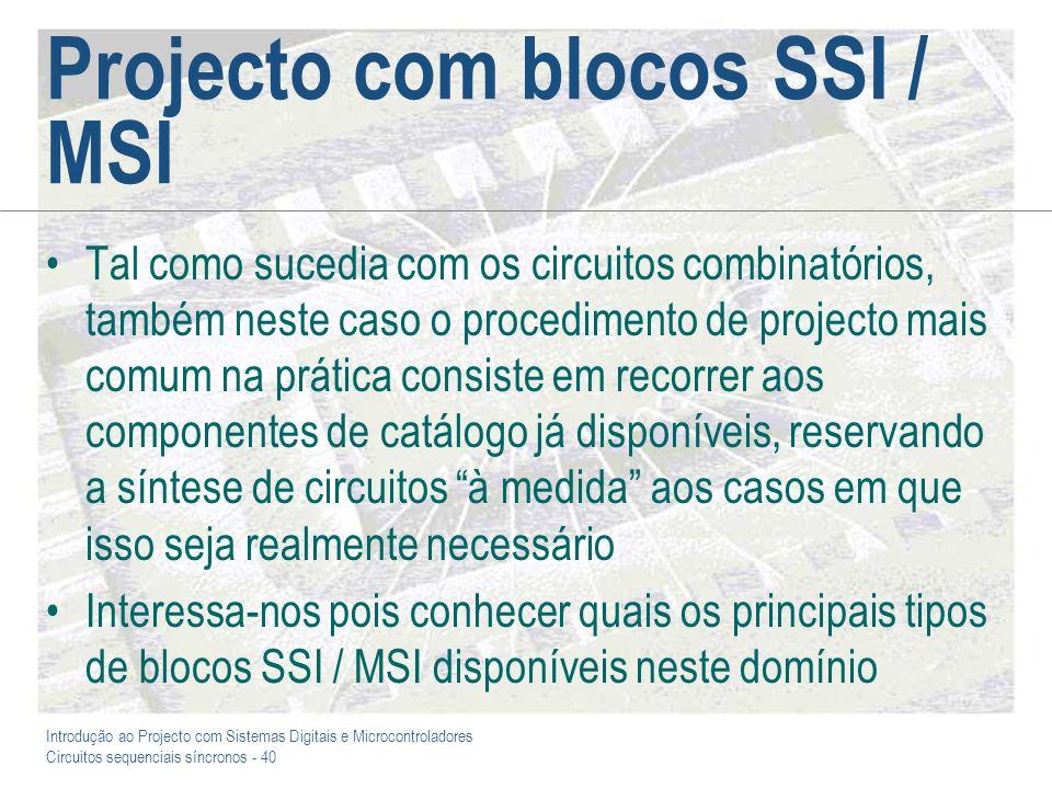 Introdução ao Projecto com Sistemas Digitais e Microcontroladores Circuitos sequenciais síncronos - 40 Projecto com blocos SSI / MSI Tal como sucedia