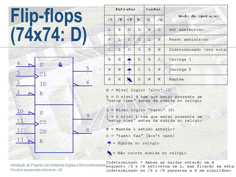 Introdução ao Projecto com Sistemas Digitais e Microcontroladores Circuitos sequenciais síncronos - 42 Flip-flops (74x74: D)