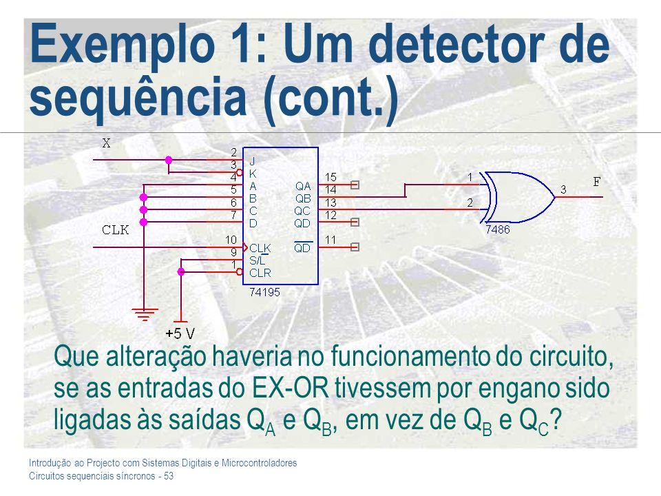 Introdução ao Projecto com Sistemas Digitais e Microcontroladores Circuitos sequenciais síncronos - 53 Exemplo 1: Um detector de sequência (cont.) Que