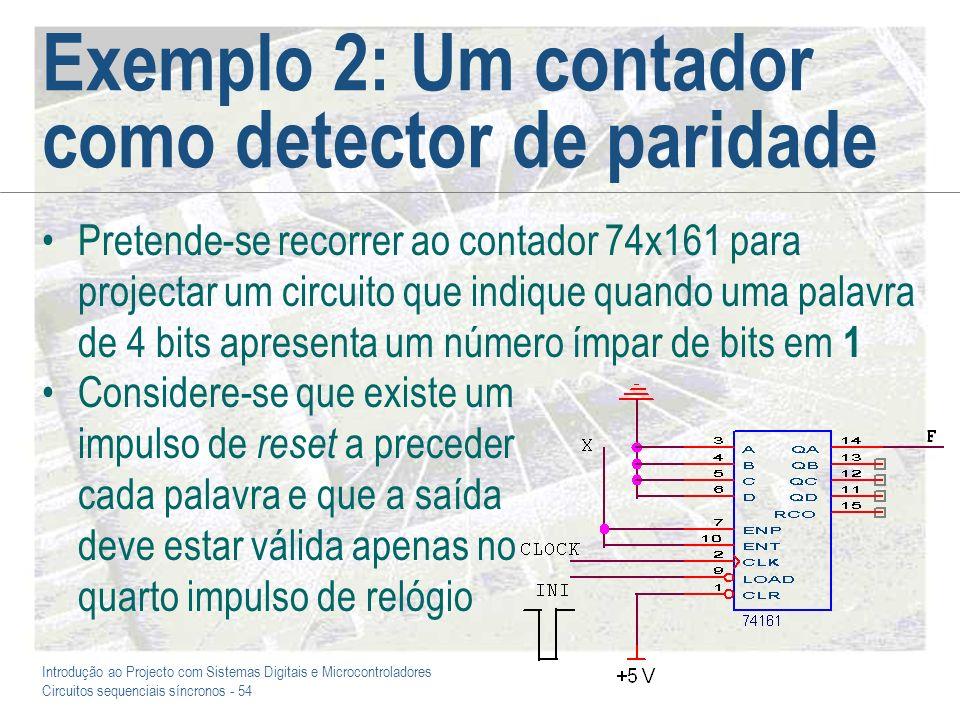 Introdução ao Projecto com Sistemas Digitais e Microcontroladores Circuitos sequenciais síncronos - 54 Exemplo 2: Um contador como detector de paridad