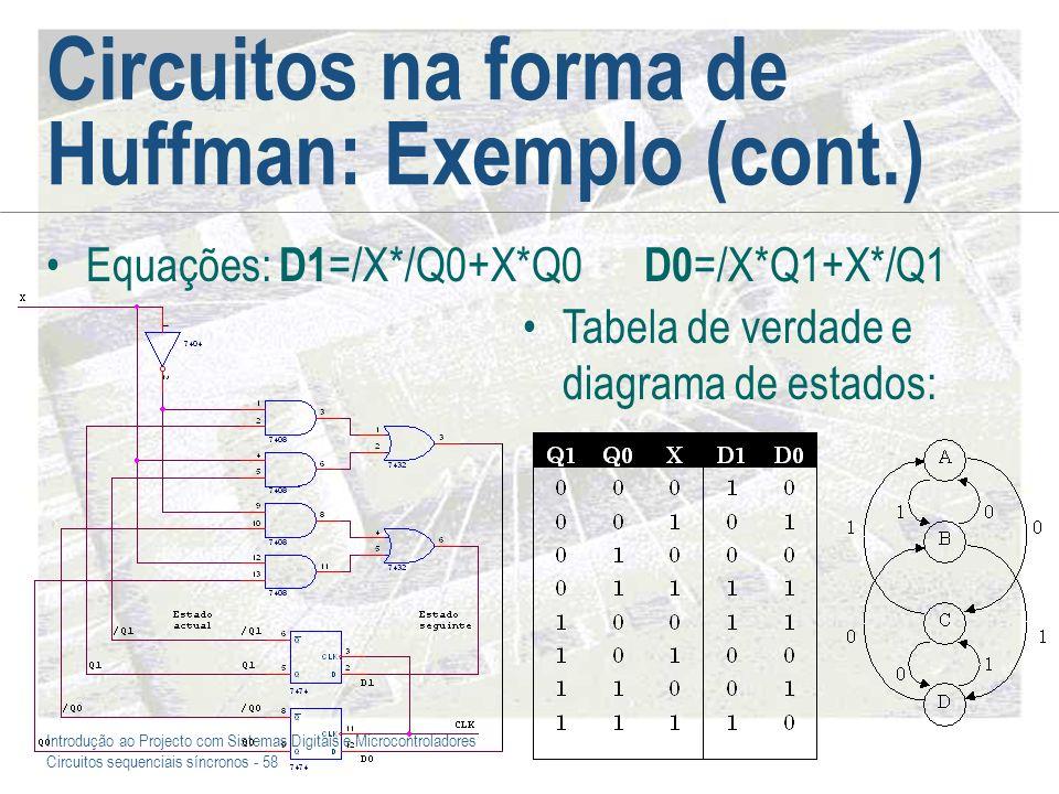 Introdução ao Projecto com Sistemas Digitais e Microcontroladores Circuitos sequenciais síncronos - 58 Circuitos na forma de Huffman: Exemplo (cont.)