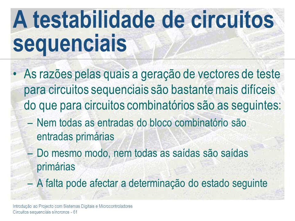 Introdução ao Projecto com Sistemas Digitais e Microcontroladores Circuitos sequenciais síncronos - 61 A testabilidade de circuitos sequenciais As raz